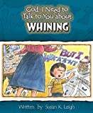 God, I Need to Talk to You about Whining, Susan K. Leigh, 0758607946