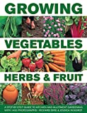 Growing Vegetables, Herbs & Fruit: A Step-By-Step Guide To Kitchen And Allotment Gardening With 1400 Photographs