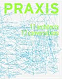 PRAXIS: Journal of Writing and Building, Issue 11+12: 11 Architects, 12 Conversations