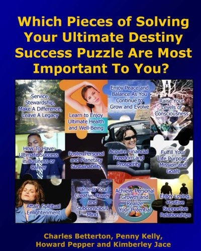 Which Pieces of Solving Your Ultimate Destiny Success Puzzle Are Most Important to You?: Realize Your Potential, Fulfill Your Purpose and Create Your Ultimate Destiny (Volume 1)