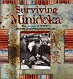 Surviving Minidoka. The Legacy of WWII Japanese American Incarceration