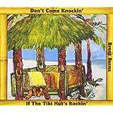 Don't Come Knockin' If The Tiki Hut's Rockin'