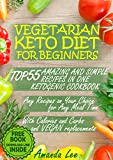 #2: Vegetarian Keto Diet for Beginners: TOP 55 Amazing and Simple Recipes in One Ketogenic Cookbook - Any Recipes on Your Choice for Any Meal Time - with Calories and Carbs and Vegan Replacements