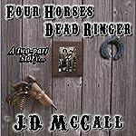 Four Horses Dead Ringer | J. D. McCall
