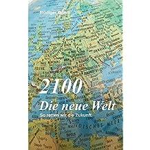 2100 Die neue Welt: So retten wir die Zukunft (German Edition)