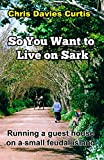 So You Want to Live on Sark, Chris Curtis, 1499655649