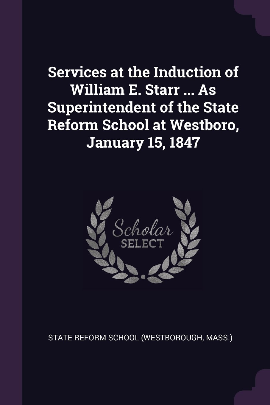 Download Services at the Induction of William E. Starr ... As Superintendent of the State Reform School at Westboro, January 15, 1847 PDF