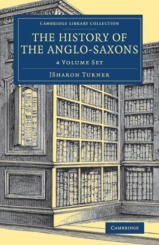 (The History of the Anglo-Saxons 4 Volume Set (Cambridge Library Collection - Medieval)