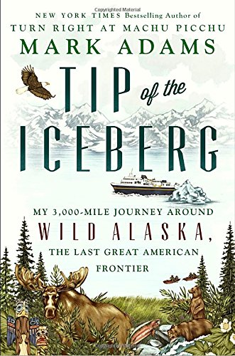 Tip of the Iceberg: My 3,000-Mile Journey Around Wild Alaska, the Last Great American Frontier cover