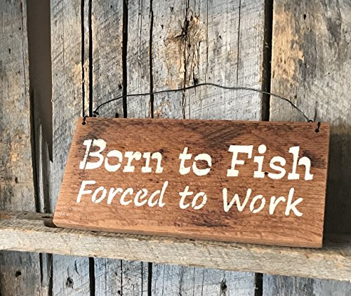 - Born To Fish Forced To Work Barn Wood Sign