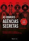 As Grandes Agências Secretas. Os Segredos, os Êxitos e os Fracassos dos Serviços Secretos que Marcaram a História