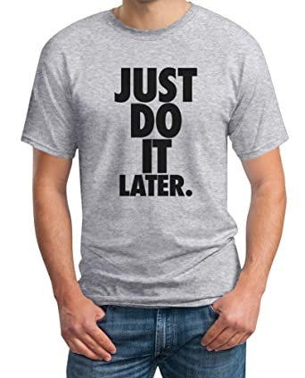 Just Do It Later - Sportlich cooler Motto-Spruch T-Shirt Small Grau