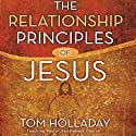 The Relationship Principles of Jesus Audiobook by Tom Holladay Narrated by Tom Holladay
