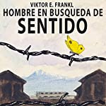 El hombre en busca de sentido [Man's Search for Meaning] | Viktor Frankl