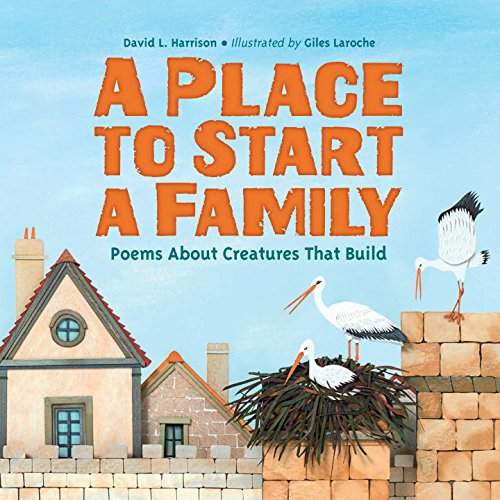 A Place to Start a Family: Poems About Creatures That Build image