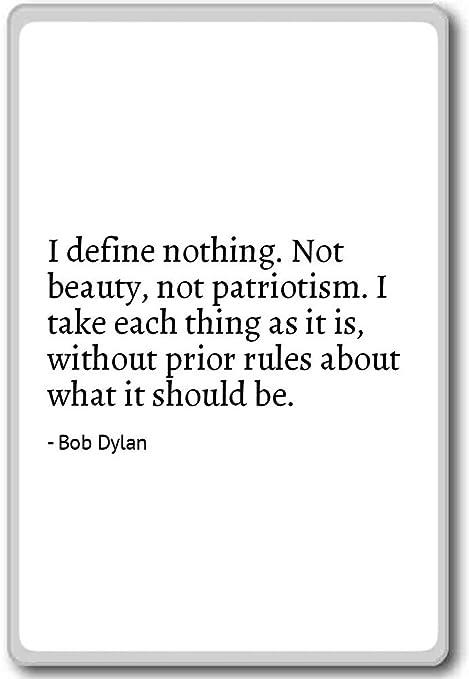I definir nada. No belleza, No patriotismo. I T... - Bob Dylan ...