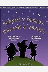 Bilingual Spanish Picture Books  ¡Sueños  y Deseos! Dreams and Wishes! Spanish & English Dual Text: Una Guía para Alcanzar tus Sueños - A Guide to Pursuing Your Dreams (Spanish Edition)