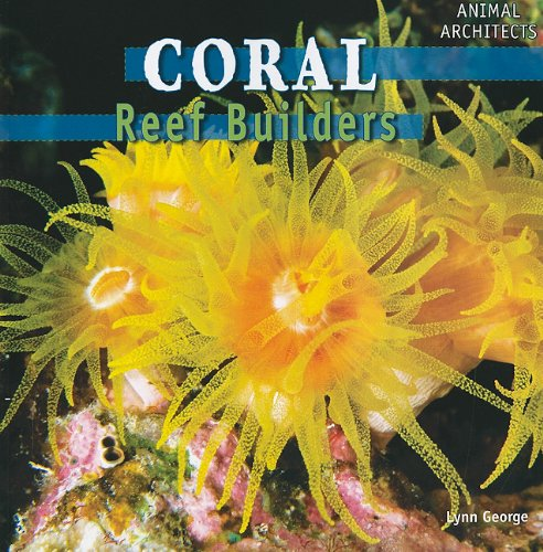 Coral: Reef Builders (Animal Architects)