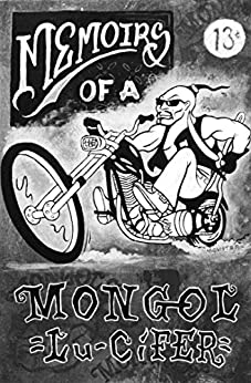 Lu-CiFER Memoirs of a MONGOL: Stories of a mans life experiences who