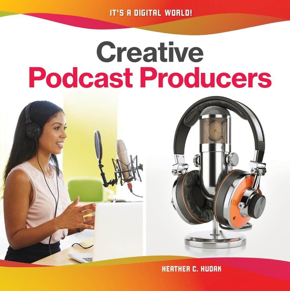 Creative Podcast Producers (It's a Digital World!)
