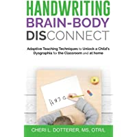 Handwriting Brain Body DisConnect: Adaptive teaching techniques to unlock a child's dysgraphia for the classroom and at…