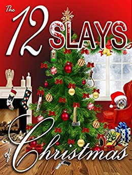 The 12 Slays of Christmas by [Vandiver, Abby L., Lucci, Judith , Vansant, Amy , Mooney, Colleen , Reade, Amy , Goddin, Nell , Helme, Colleen, Harris, Kim Hunt, Reinhart, Larissa, Bell, Cindy, Prescott, Summer, Dionne, Kathryn ]