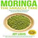 Moringa: The Miracle Tree - Nature's Most Powerful Superfood Revealed: Nature's All-in-One Plant for Natural Remedies, Natural Health, and Natural Anti-Aging Audiobook by Joy Louis Narrated by Hannah Pralle