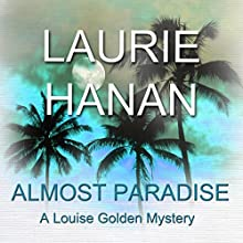 Almost Paradise: A Louise Golden Mystery: Louise Golden Mysteries, Book 1 Audiobook by Laurie Hanan Narrated by Sarah Pavelec