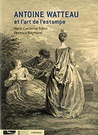 Antoine Watteau et l'art de l'estampe par Marie-Catherine Sahut