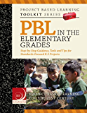 PBL in the Elementary Grades: Step-by-Step Guidance, Tools and Tips for Standards-Focused K-5 Projects