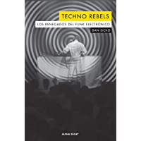 TECHNO REBELS: LOS RENEGADOS DEL FUNK ELECTRONICO (ALPHA