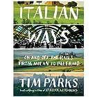 Italian Ways: On and Off the Rails from Milan to Palermo Hörbuch von Tim Parks Gesprochen von: Ben Bartolone
