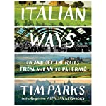 Italian Ways: On and Off the Rails from Milan to Palermo | Tim Parks