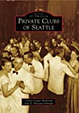 Private Clubs of Seattle (Images of America)