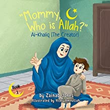 AL-Khaliq (The Creator) (Mommy Who Is Allah? Book 1)