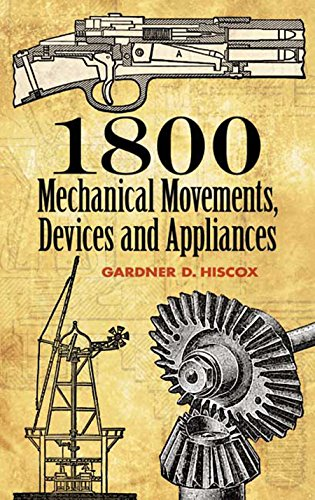 (1800 Mechanical Movements, Devices and Appliances (Dover Science Books))