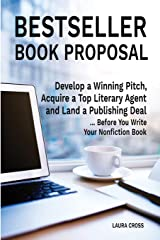 Bestseller Book Proposal: Develop a Winning Pitch, Acquire a Top Literary Agent and Land a Publishing Deal...Before You Write Your Nonfiction Book Paperback