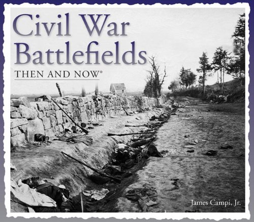 Civil War Battlefields Then And Now (Then & Now Thunder Bay)