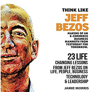 Think Like Jeff Bezos: 23 Life Changing Lessons from Jeff Bezos on Life, People, Business, Technology, and Leadership Audiobook