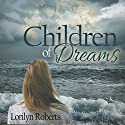 Children of Dreams: An Adoption Memoir Audiobook by Lorilyn Roberts Narrated by Rebecca Roberts
