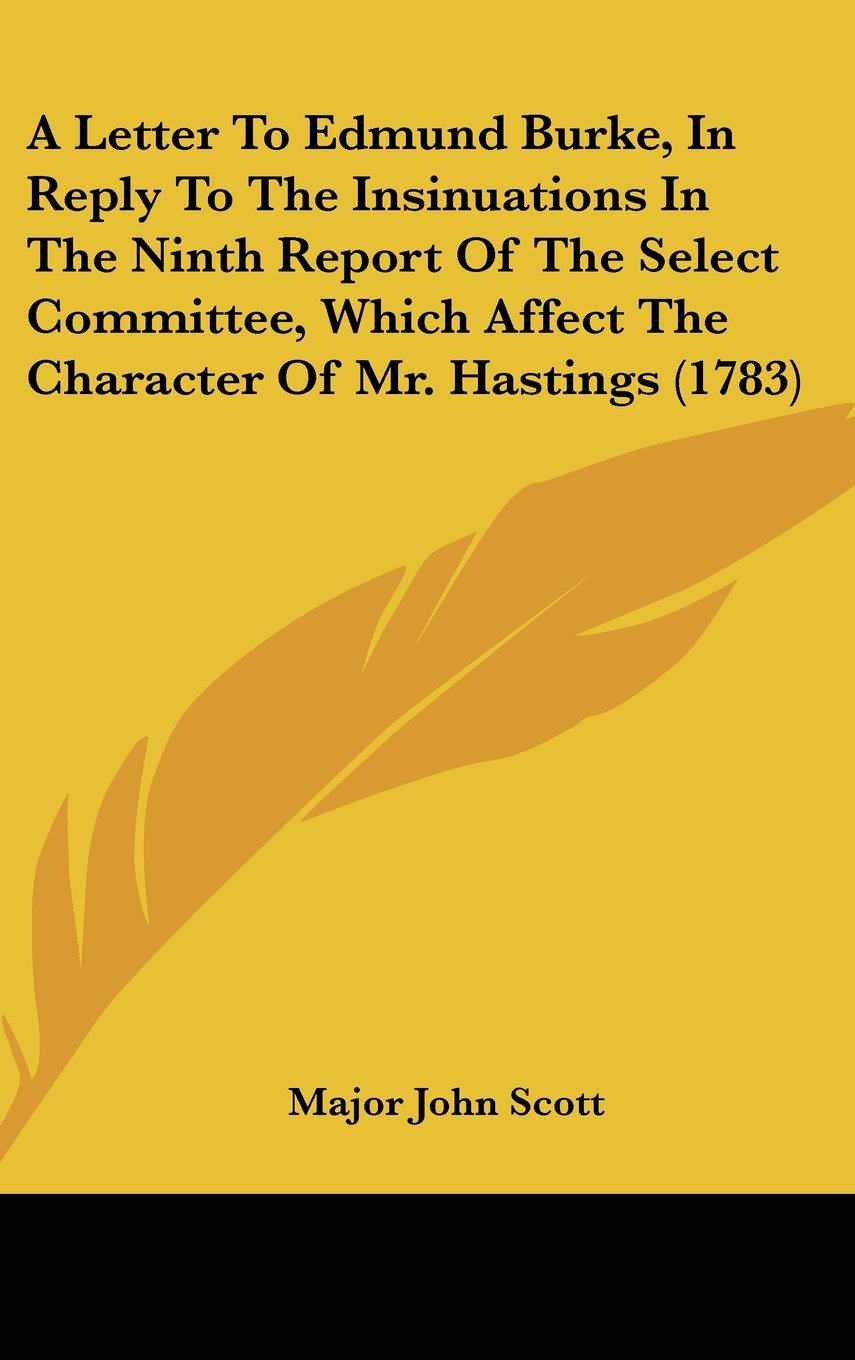 Read Online A   Letter to Edmund Burke, in Reply to the Insinuations in the Ninth Report of the Select Committee, Which Affect the Character of Mr. Hastings (1783 ebook