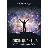 Gnose Quântica: Tempo, Espaço e Consciência