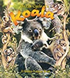 The Life Cycle of a Koala, Bobbie Kalman, 0778706559