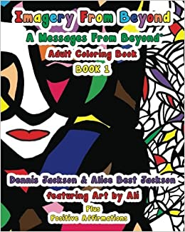 Amazon Imagery From Beyond A Messages Adult Coloring Book 1 Volume 9781519764157 Alice Best Jackson Dennis