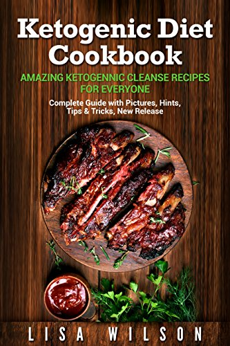 Keto Diet Cookbook for Beginners: Amazing Ketogennic Cleanse Recipes for Everyone: (Ketogenic Recipes, Ketogenic Cookbook, Keto Cleanse, Keto Diet, Ketogenic Diet) by Lisa Wilson
