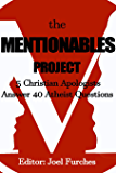 The Mentionables Project: 5 Christian Apologists Answer 40 Atheist Questions