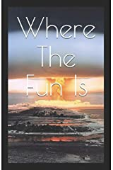 Where The Fun Is Paperback
