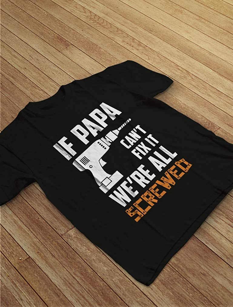If PAPA Cant Fix It Were All Screwed Gift for Grandpa//Dad T-Shirt