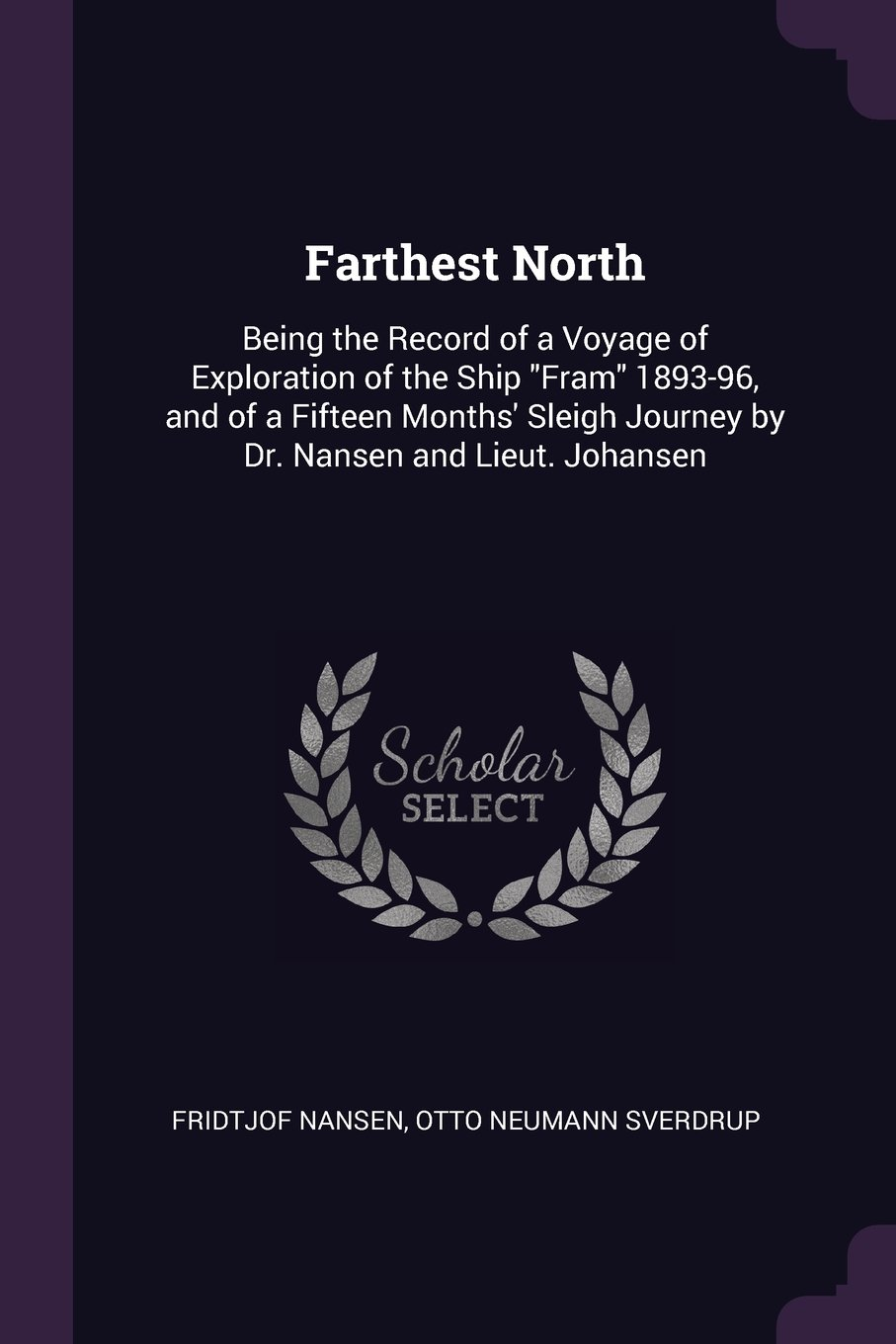 "Download Farthest North: Being the Record of a Voyage of Exploration of the Ship ""Fram"" 1893-96, and of a Fifteen Months' Sleigh Journey by Dr. Nansen and Lieut. Johansen pdf epub"
