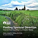 Finding Spiritual Direction: How to Find Your Way in a Chaotic World | Fr. Joseph A. Tetlow SJ PhD